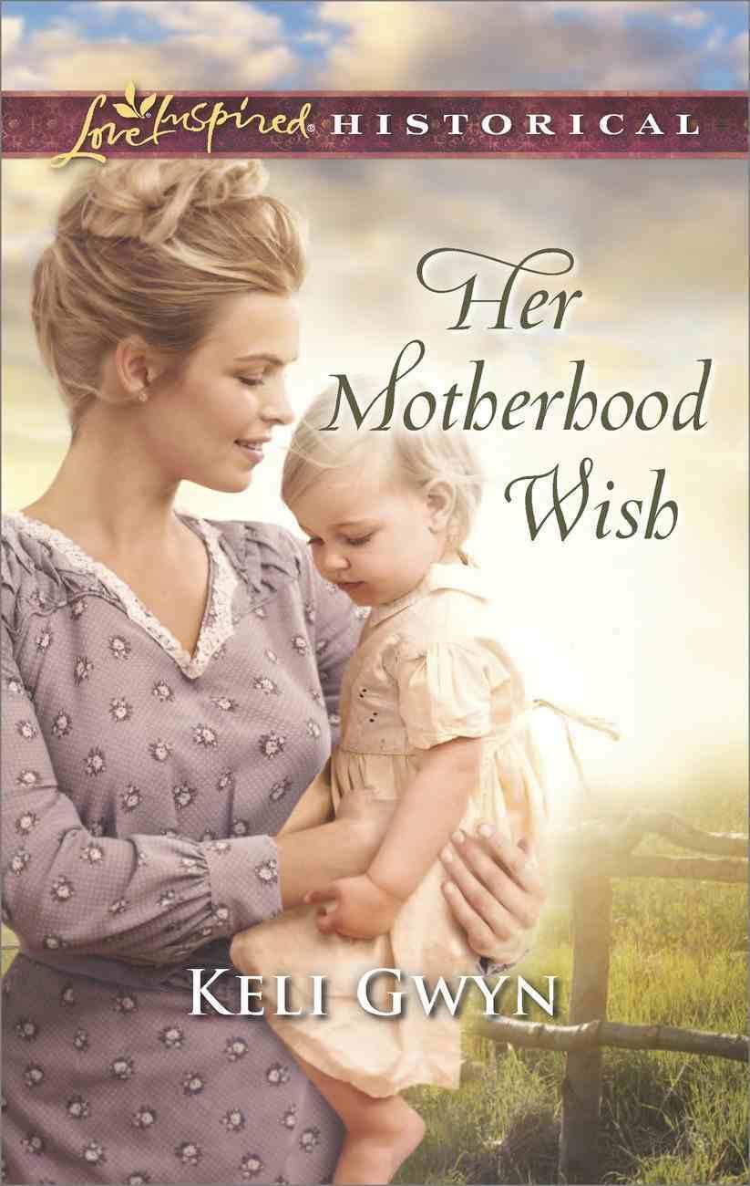 Her Motherhood Wish (Love Inspired Historical Series) eBook