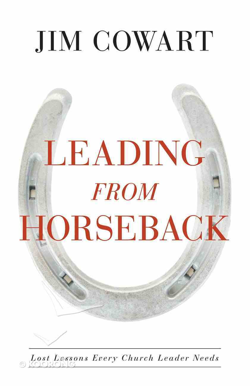 Leading From Horseback: Lost Lessons Every Church Leader Needs eBook