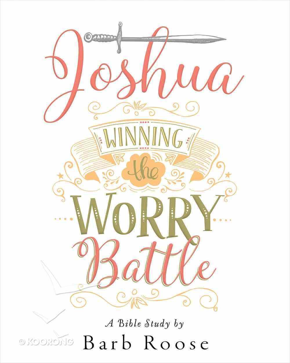 Joshua - Women's Bible Study: Winning the Worry Battle (Participant Workbook) eBook