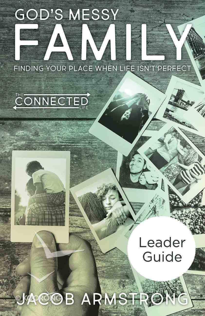 God's Messy Family - Finding Your Place When Life Isn't Perfect (Leader Guide) (The Connected Life Series) eBook