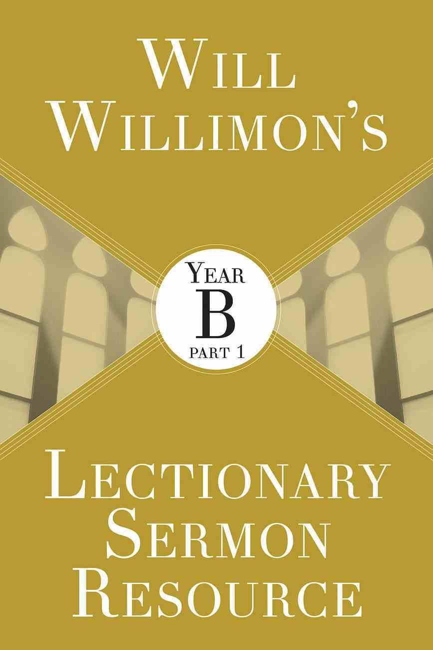 Will Willimon's Lectionary Sermon Resource - Year B Part 1 (Lectionary Sermon Resource Series) eBook
