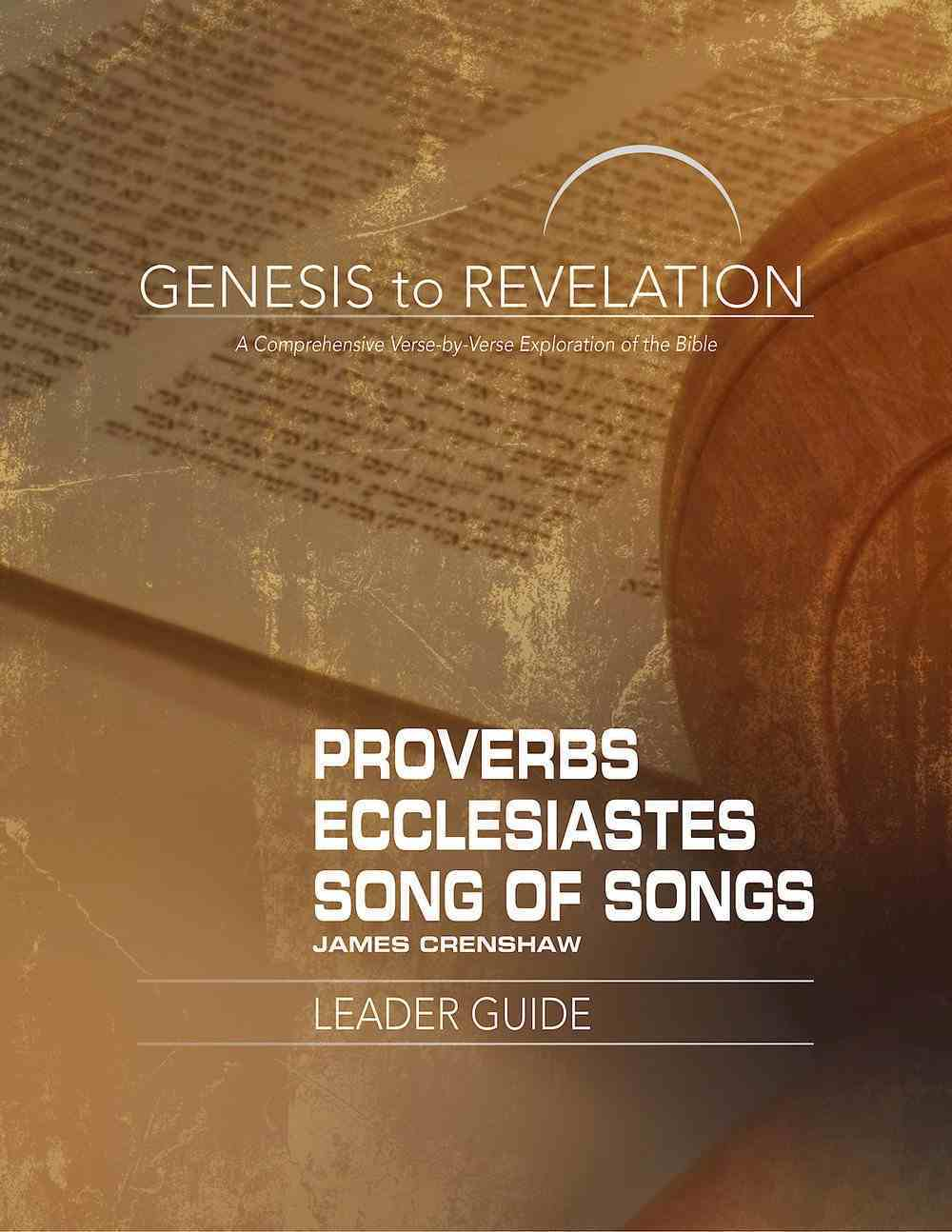 Proverbs, Ecclesiastes, Song of Songs : A Comprehensive Verse-By-Verse Exploration of the Bible (Leader Guide) (Genesis To Revelation Series) eBook