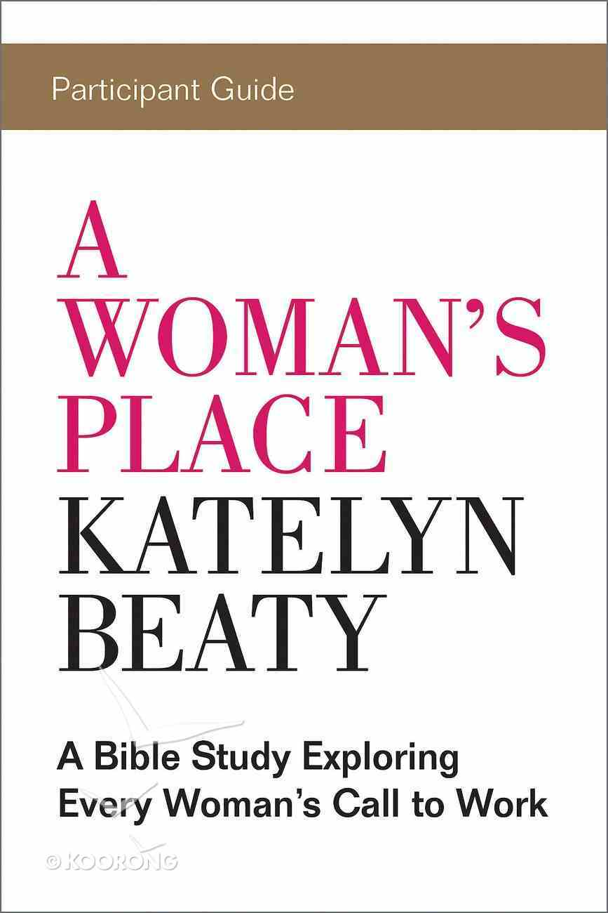 A Woman's Place: A Bible Study Exploring Every Woman's Call to Work (Participant Guide) eBook