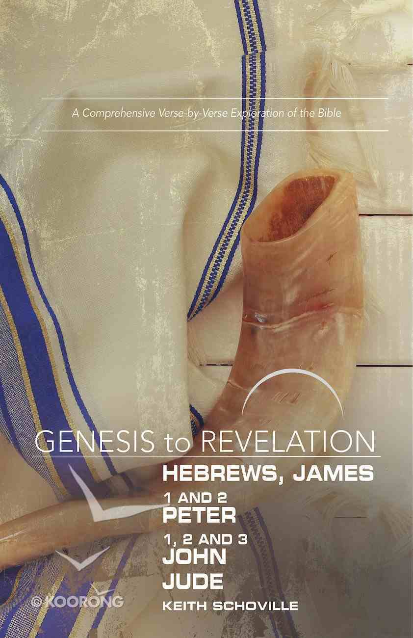 Hebrews, James, 1&2 Peter, 1,2,3 John, Jude : A Comprehensive Verse-By-Verse Exploration of the Bible (Participant Book, Large Print) (Genesis To Revelation Series) eBook