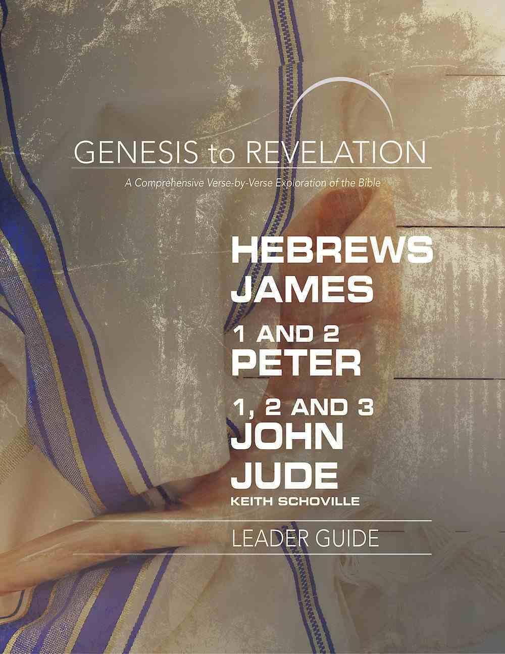 Hebrews, James, 1&2 Peter, 1,2,3 John, Jude : A Comprehensive Verse-By-Verse Exploration of the Bible (Leader Guide) (Genesis To Revelation Series) eBook