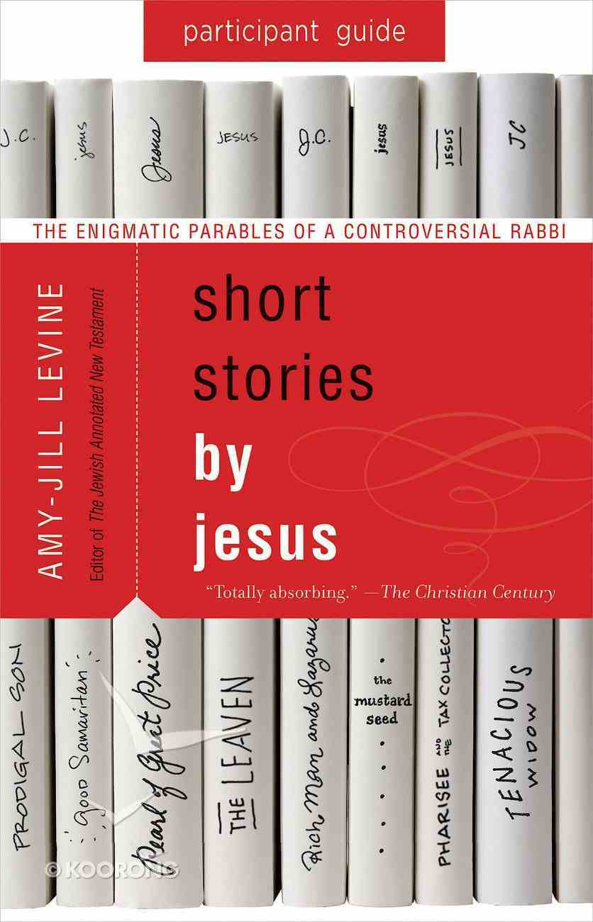 Short Stories By Jesus: The Enigmatic Parables of a Controversial Rabbi (Participant Guide) eBook