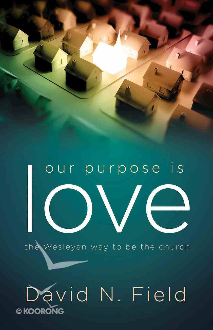 Our Purpose is Love: The Wesleyan Way to Be the Church eBook