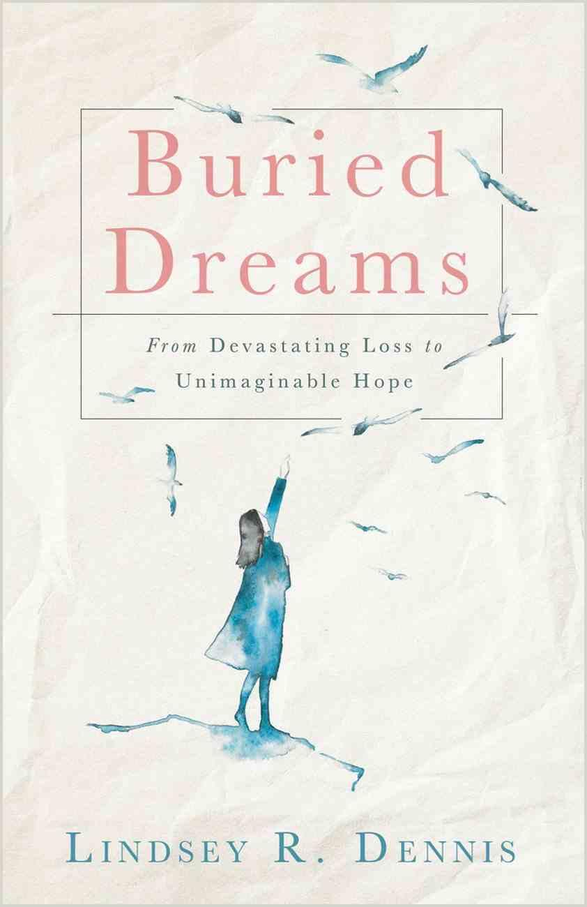 Buried Dreams: From Devastating Loss to Unimaginable Hope eBook