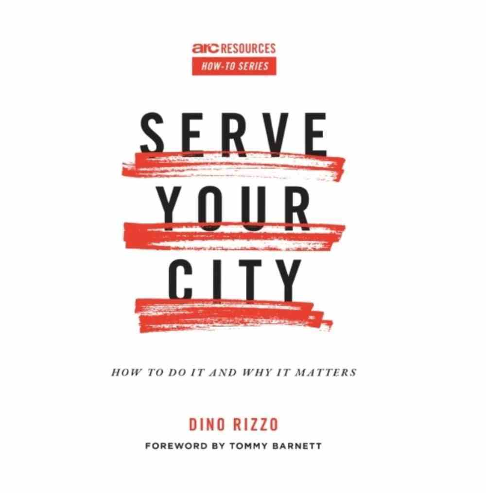 Serve Your City: How to Do It and Why It Matters eBook