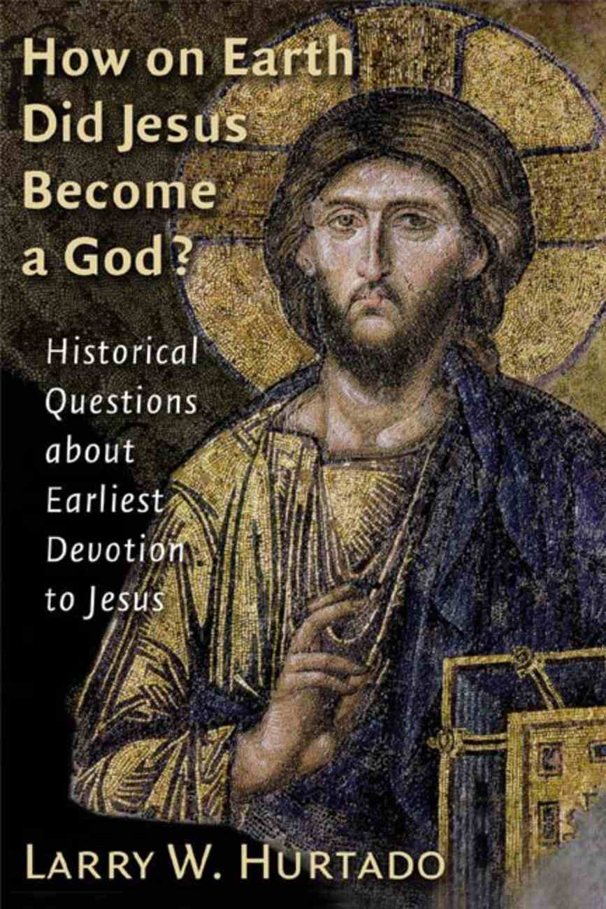 How on Earth Did Jesus Become a God? Paperback