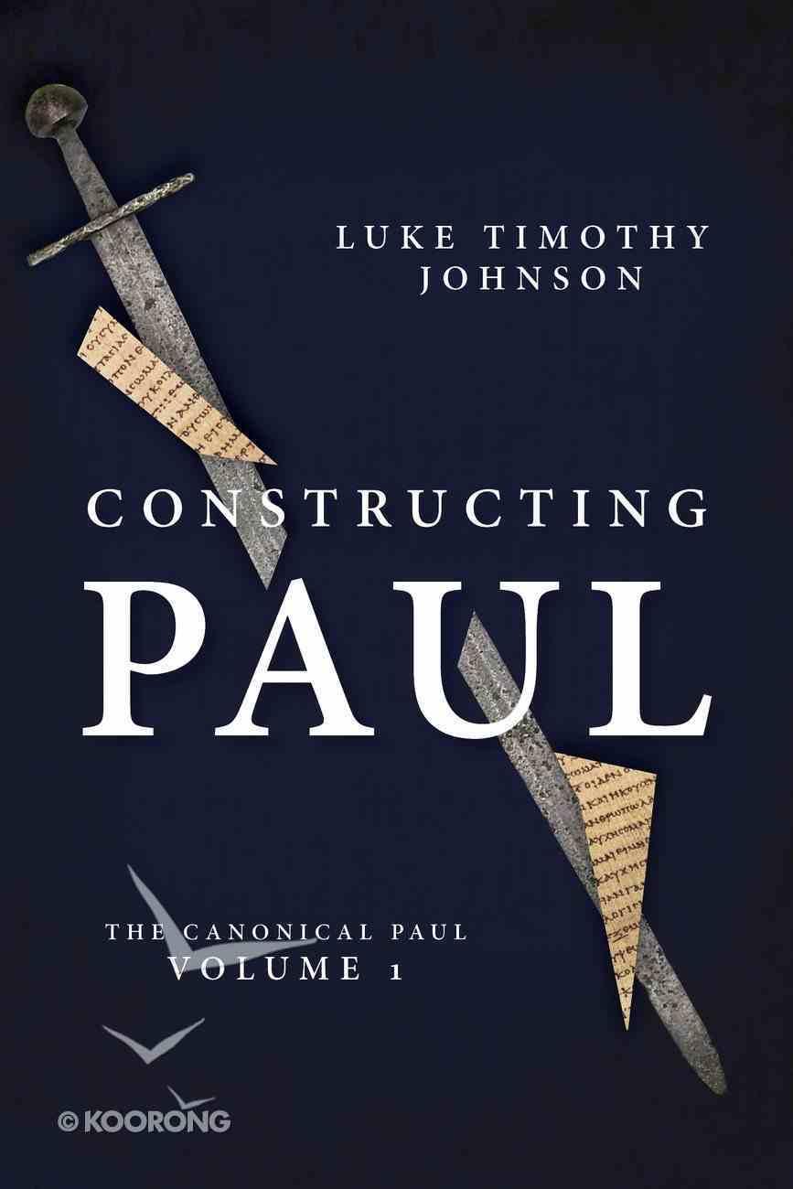 Constructing Paul: The Canonical Paul (Vol 1) Hardback