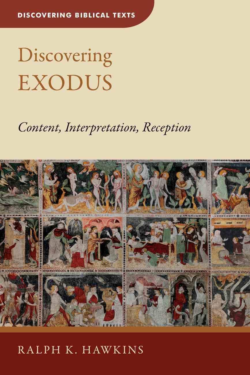 Discovering Exodus: Content, Interpretation, Reception (Discovering Biblical Texts Series) Paperback