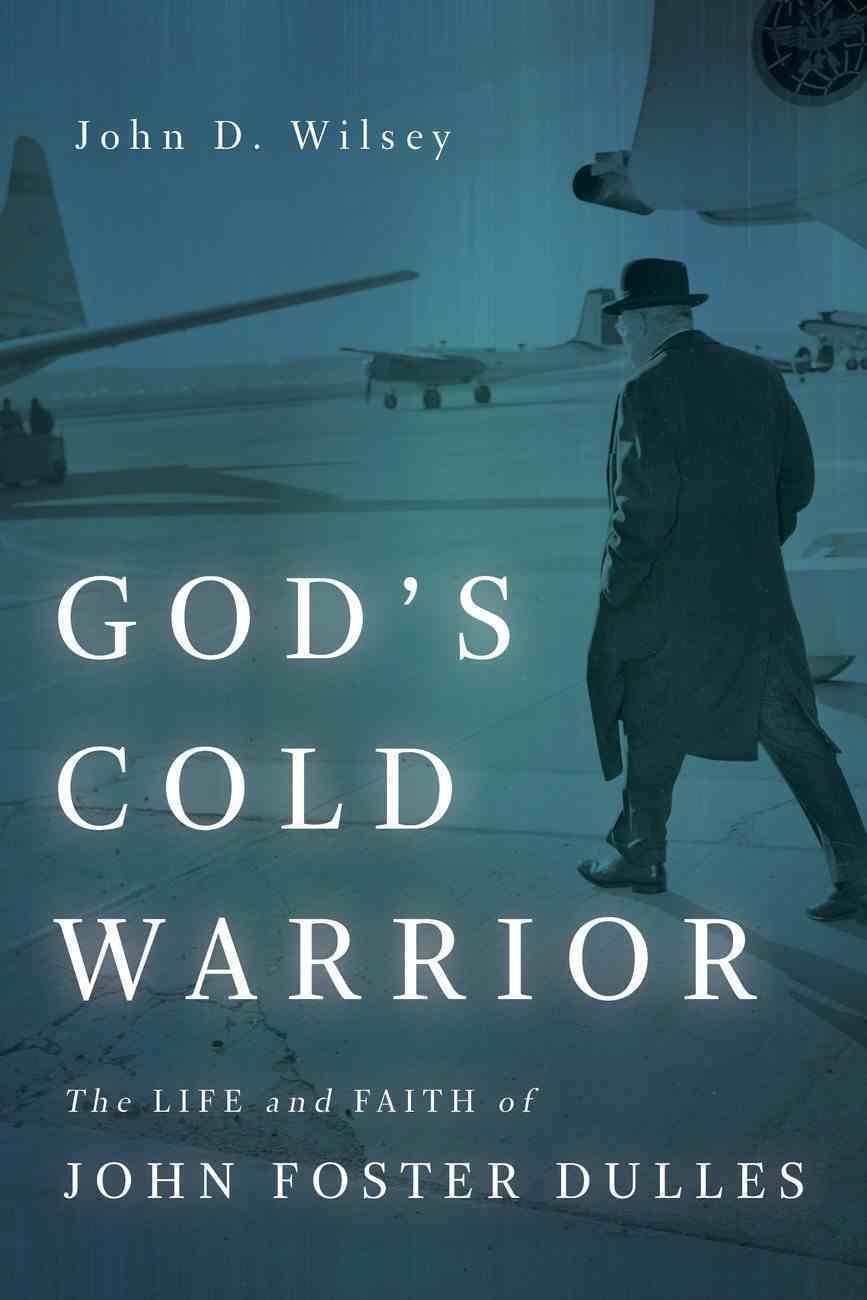 God's Cold Warrior: The Life and Faith of John Foster Dulles Paperback