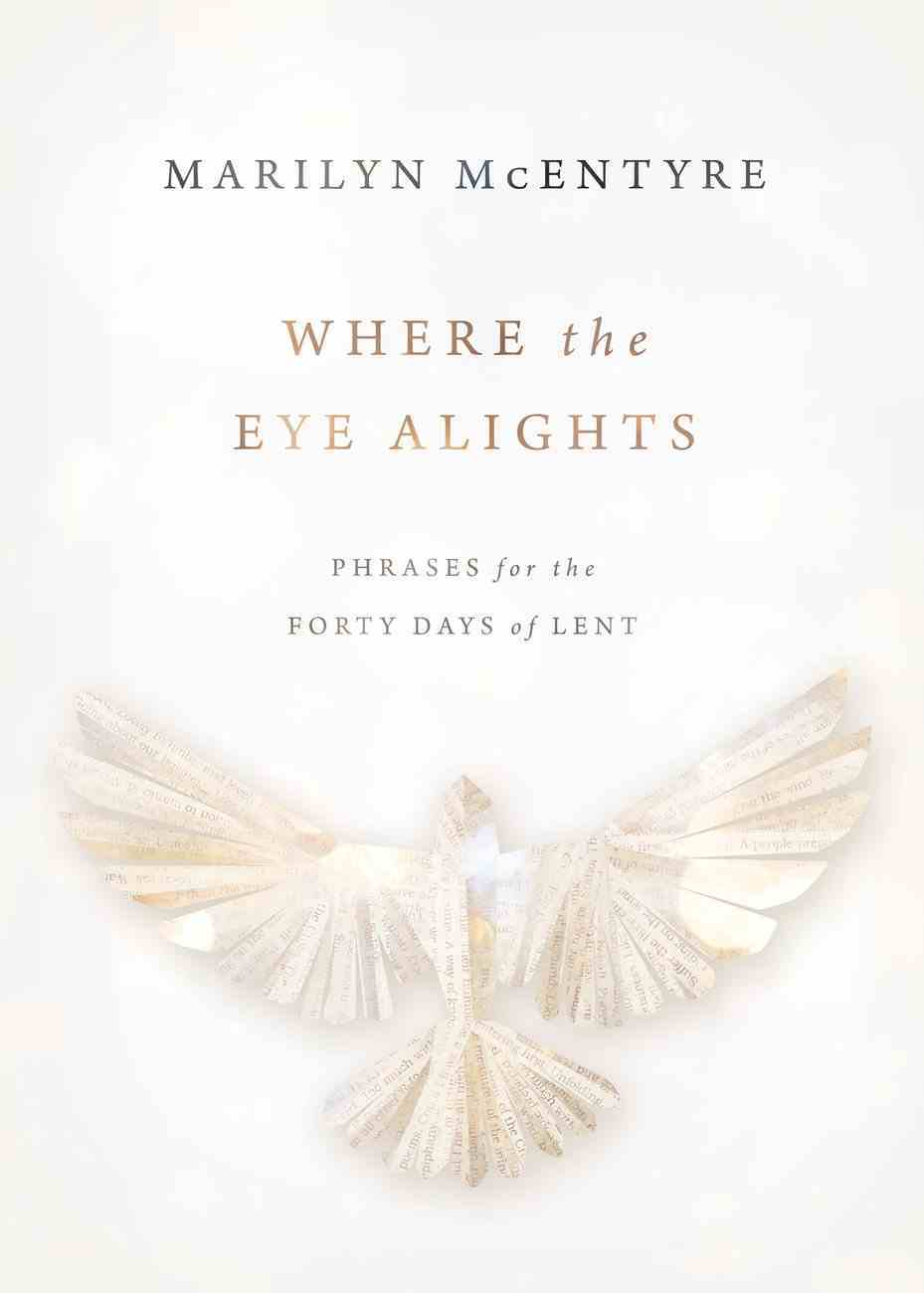 Where the Eye Alights: Phrases For the Forty Days of Lent Hardback