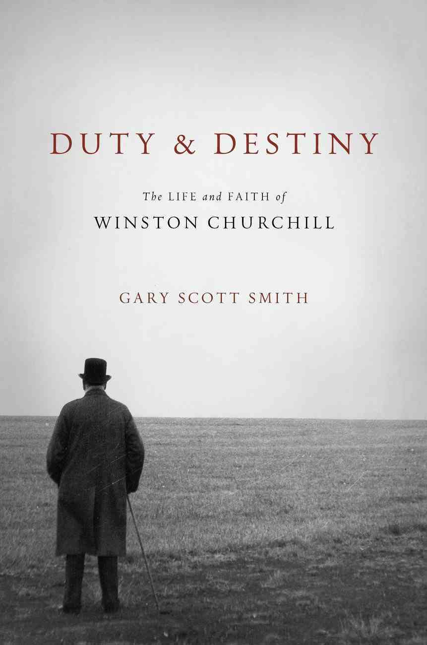 Duty and Destiny: The Life and Faith of Winston Churchill (Library Of Religious Biography Series) Hardback
