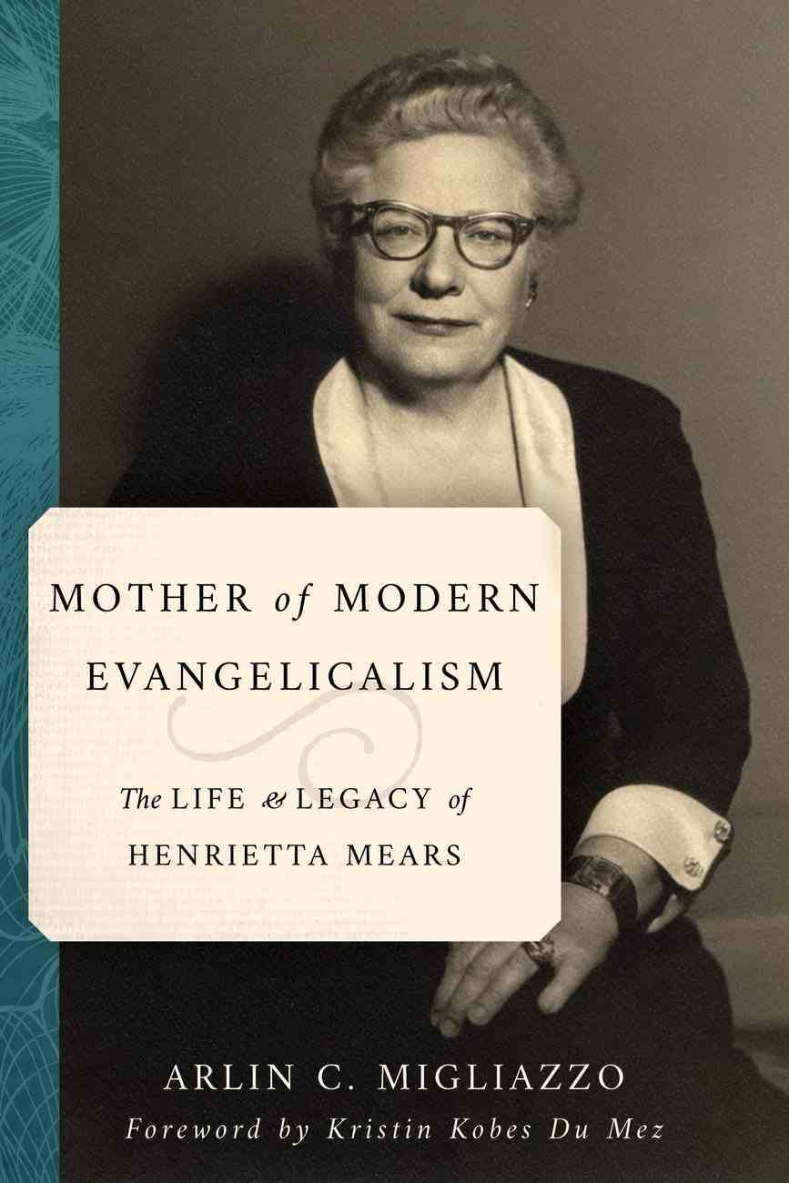 Mother of American Evangelicalism: The Life and Legacy of Henrietta Mears Paperback