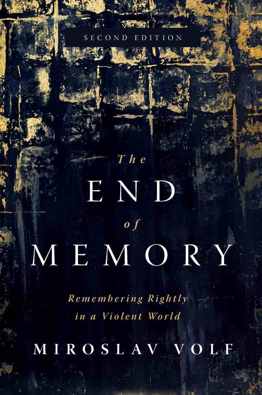 The End of Memory: Remembering Rightly in a Violent World (2nd Edition) Hardback