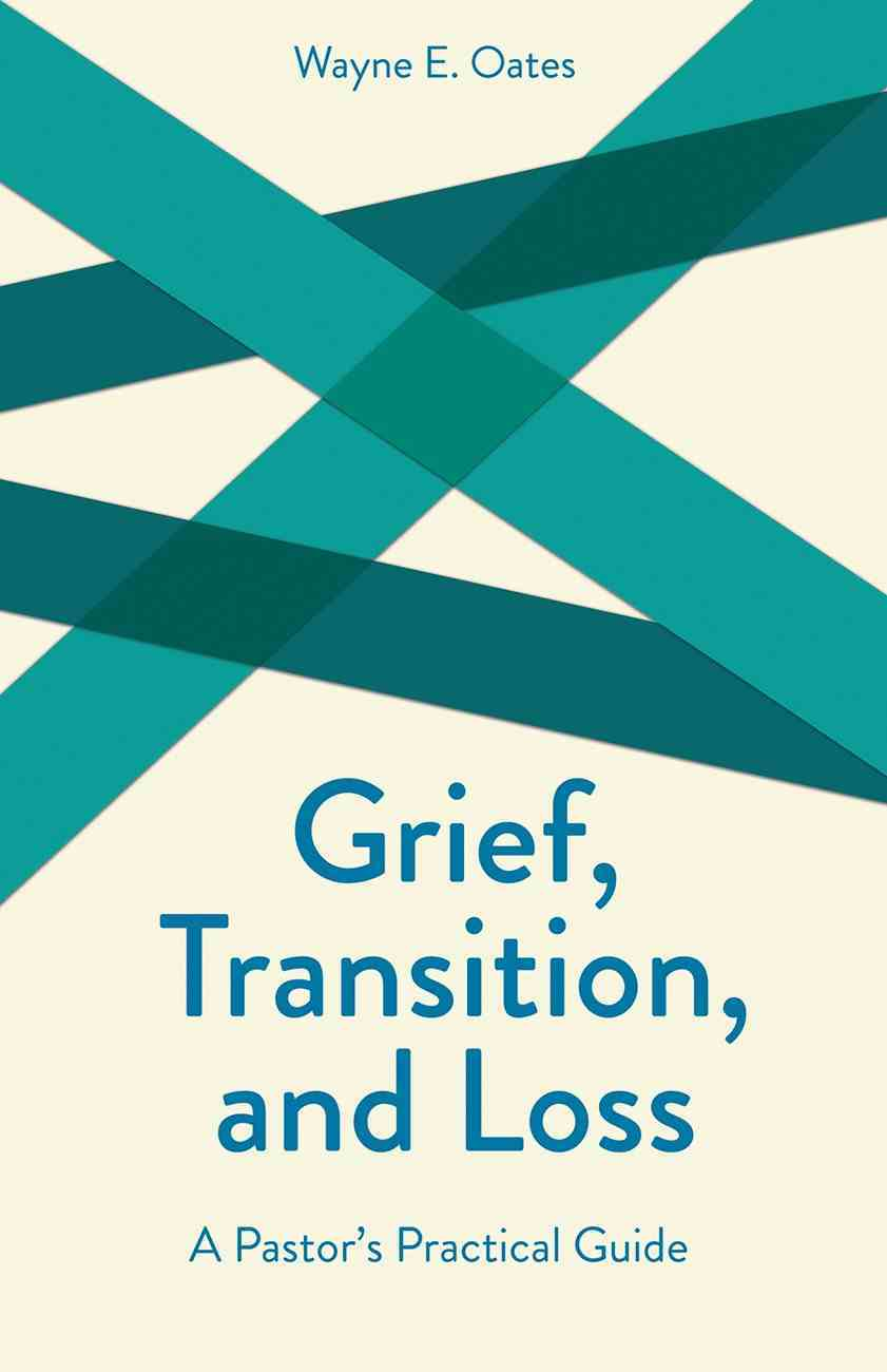 Grief, Transition, and Loss: A Pastor's Practical Guide Paperback
