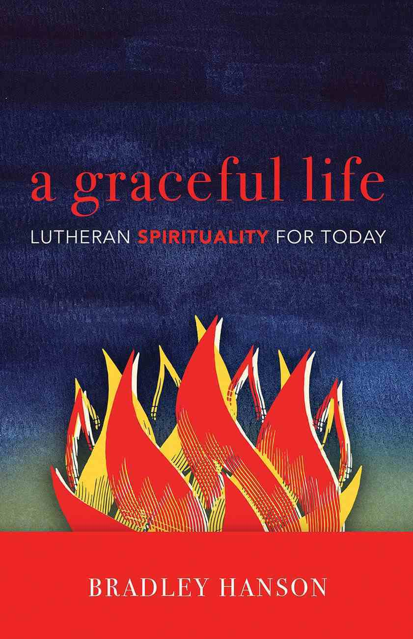 A Graceful Life: Lutheran Spirituality For Today Paperback