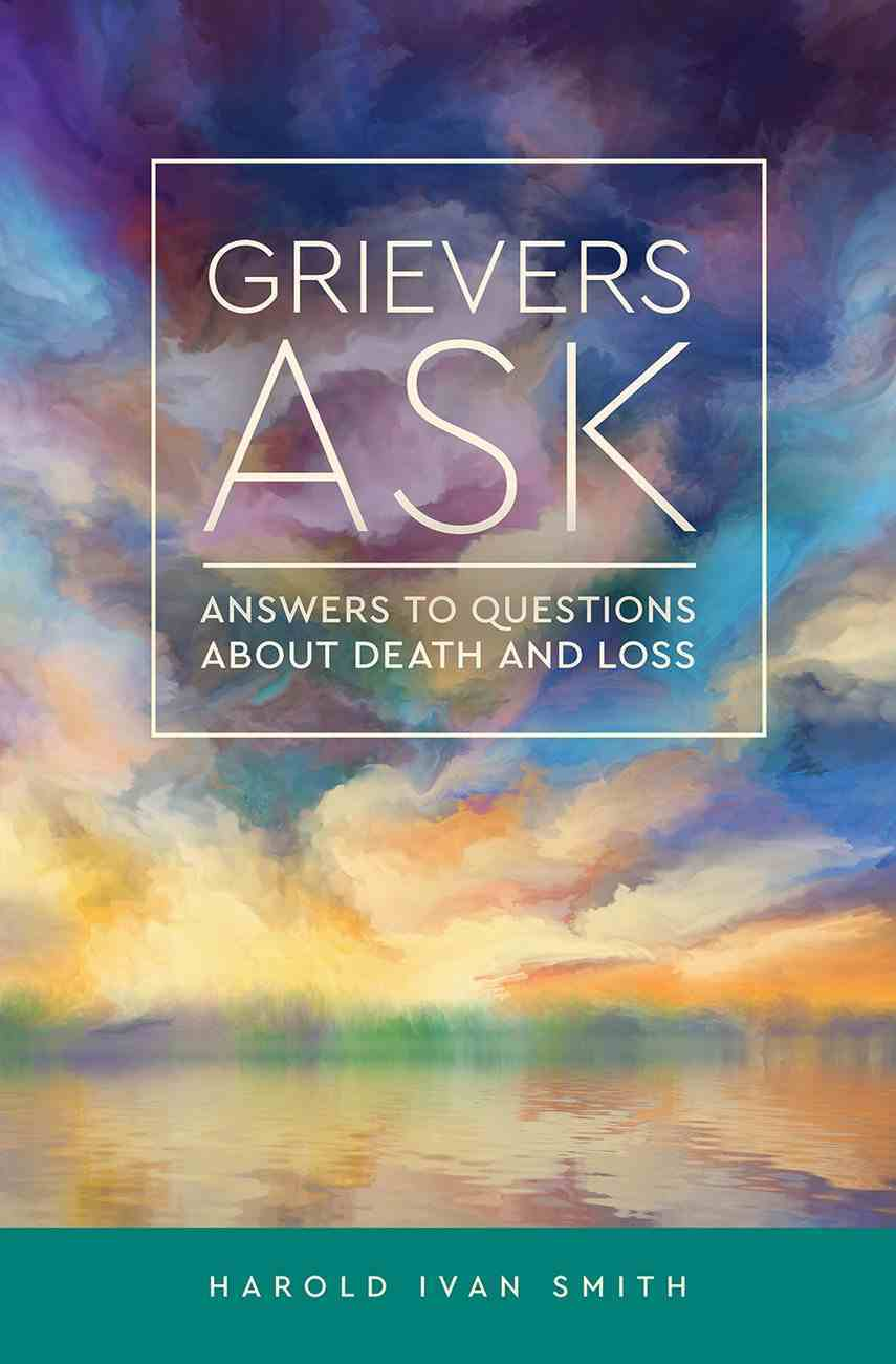 Grievers Ask: Answers to Questions About Death and Loss Paperback