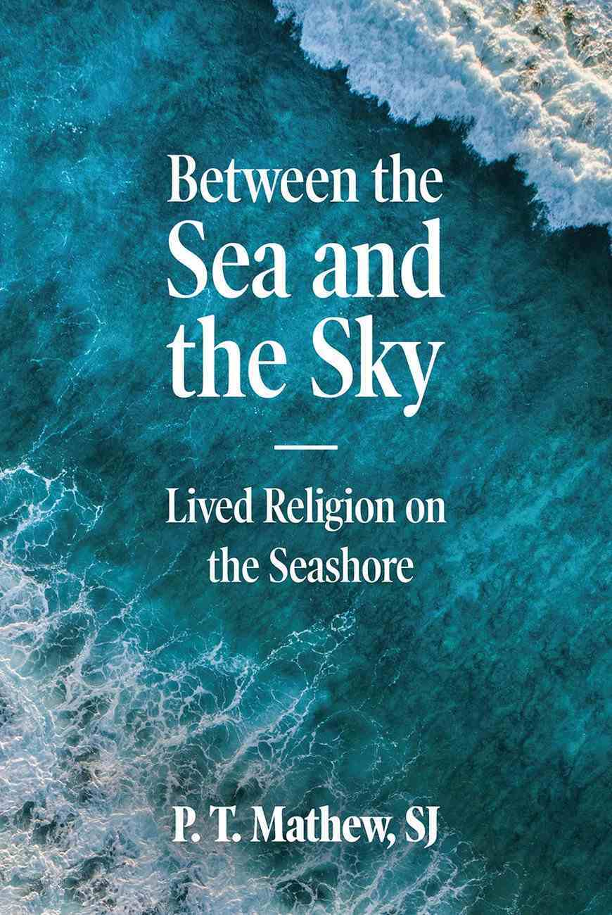 Between the Sea and the Sky: Lived Religion on the Sea Shore Paperback