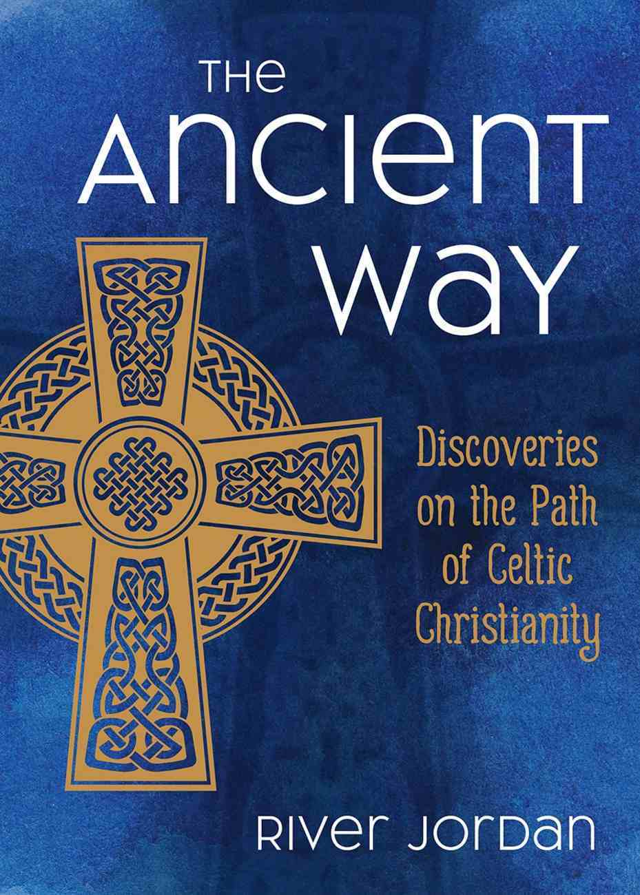 The Ancient Way: Discoveries on the Path of Celtic Christianity Hardback
