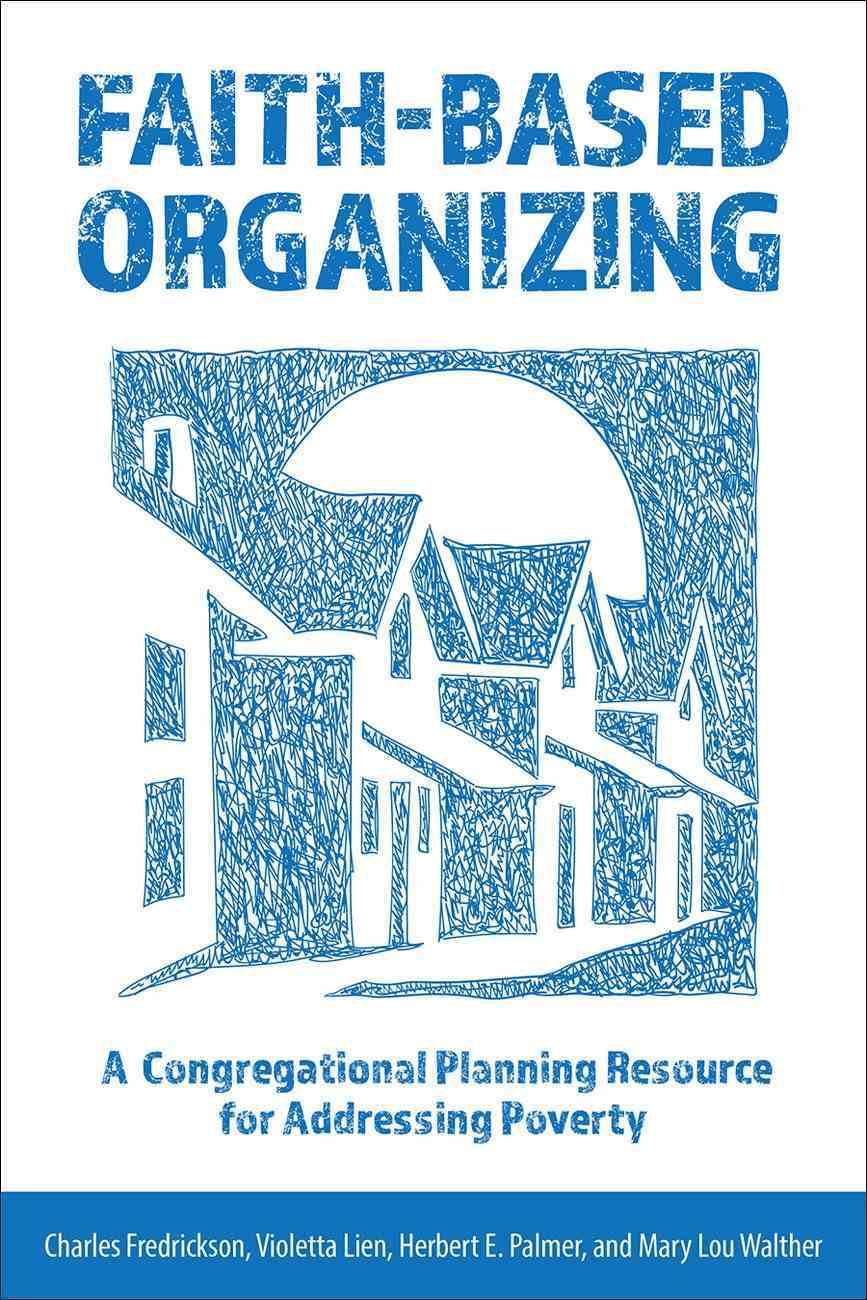 Faith-Based Organizing: A Congregational Planning Resource For Addressing Poverty Paperback