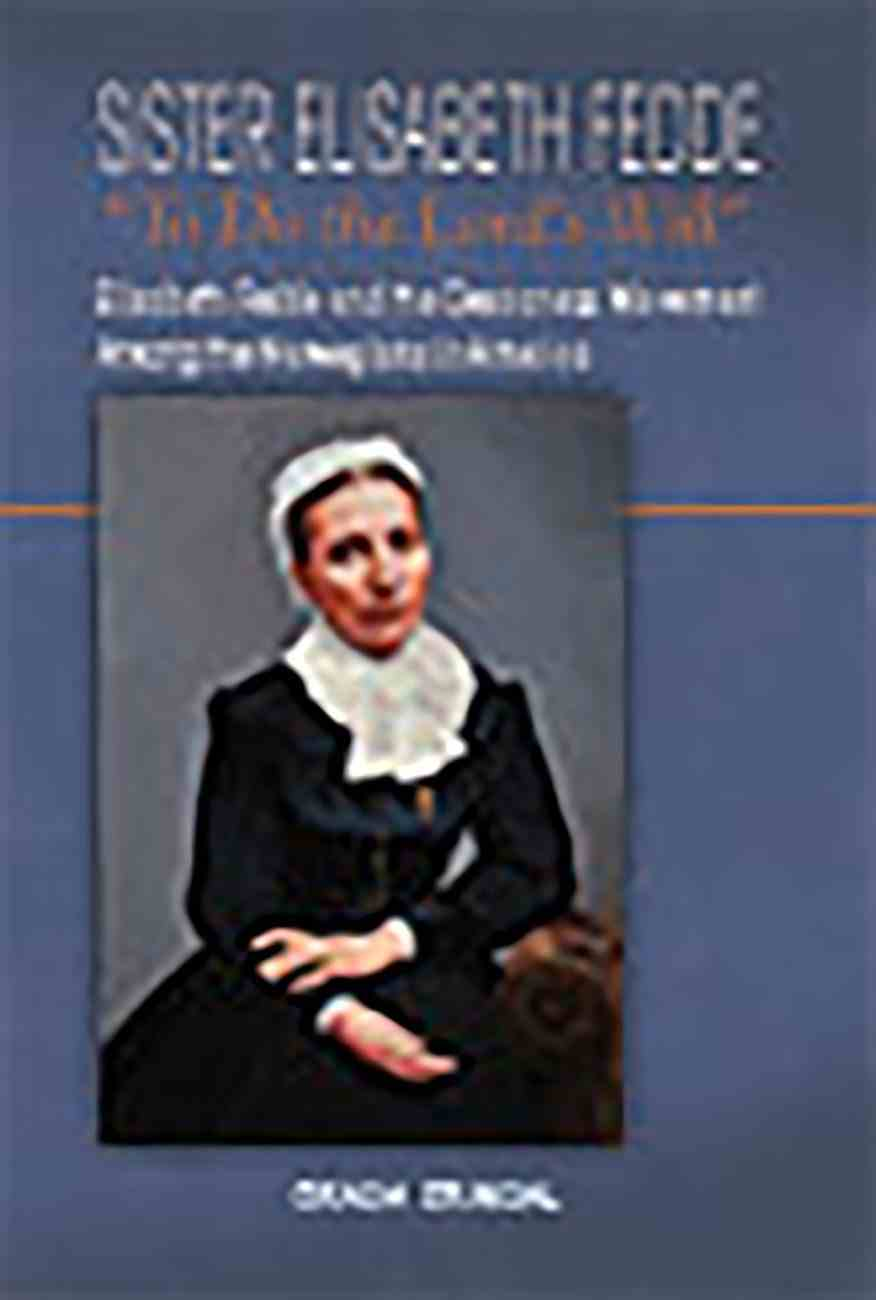 Sister Elisabeth Fedde: To Do the Lord's Will: Elizabeth Fedde and the Deaconess Movement Among the Norwegians in America Paperback