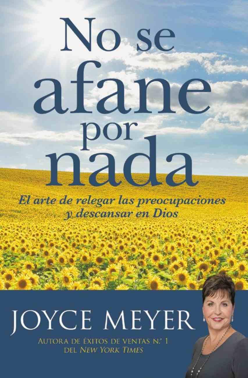 No Se Afane Por Nada (Joyce Meyer Spiritual Growth Series) eBook