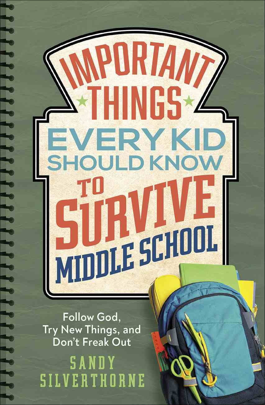 Important Things Every Kid Should Know to Survive Middle School: Follow God, Try New Things and Don't Freak Out Paperback