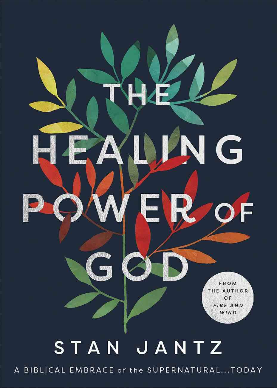 The Healing Power of God: A Biblical Embrace of the Supernatural...Today Paperback