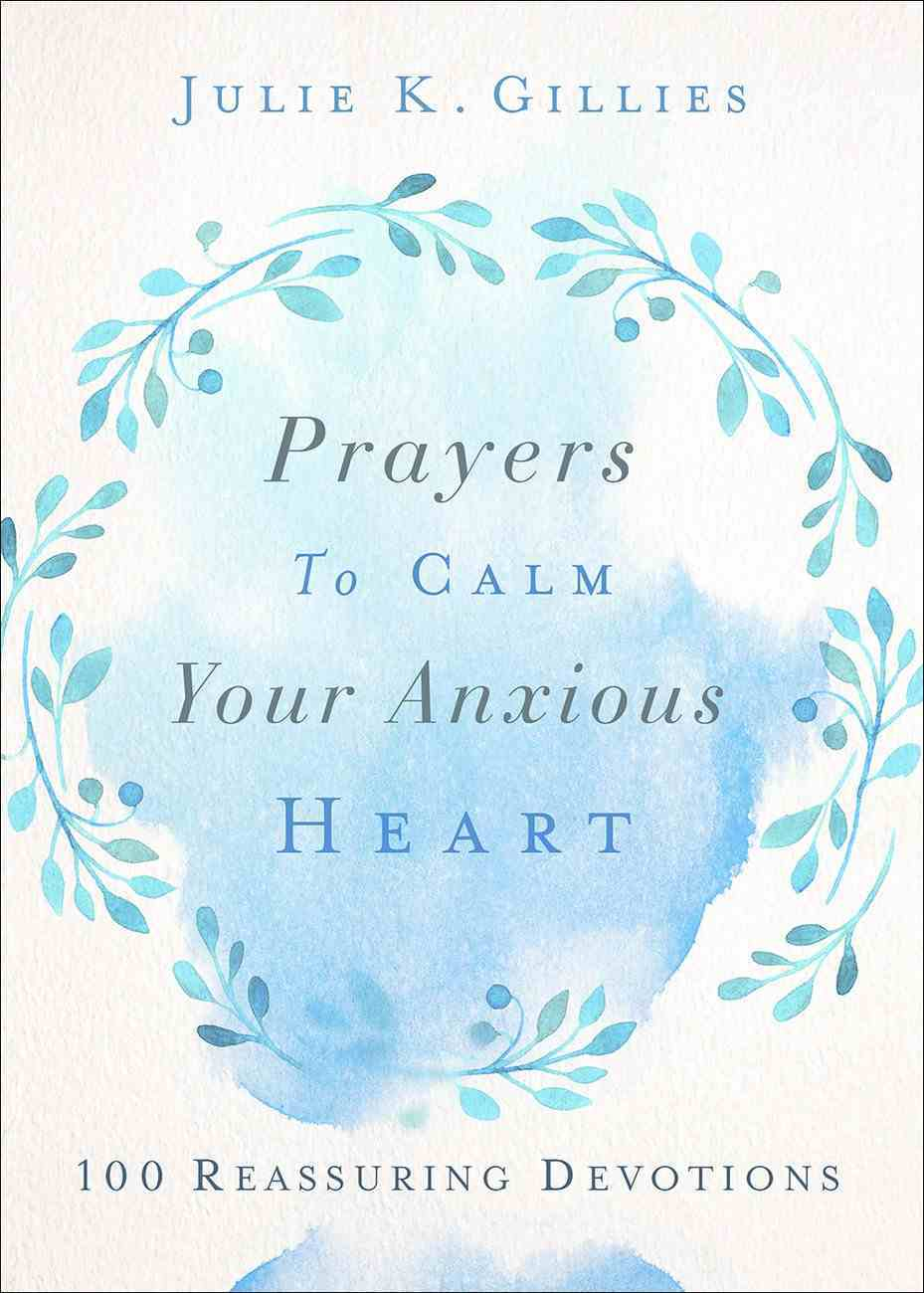 Prayers to Calm Your Anxious Heart: 100 Reassuring Devotions Paperback