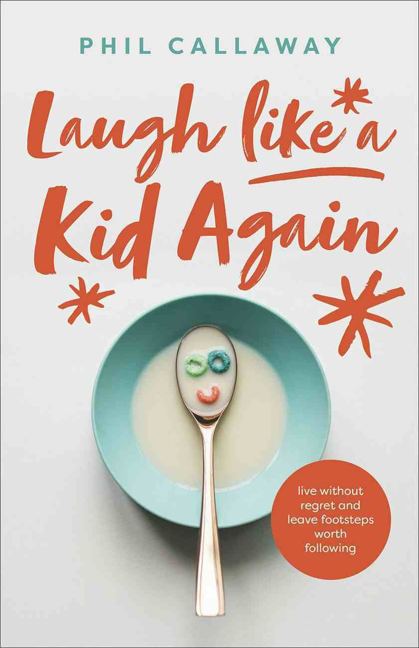 Laugh Like a Kid Again: Live Without Regret and Leave Footsteps Worth Following Paperback