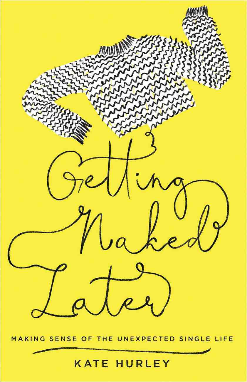 Getting Naked Later: Making Sense of the Unexpected Single Life Paperback