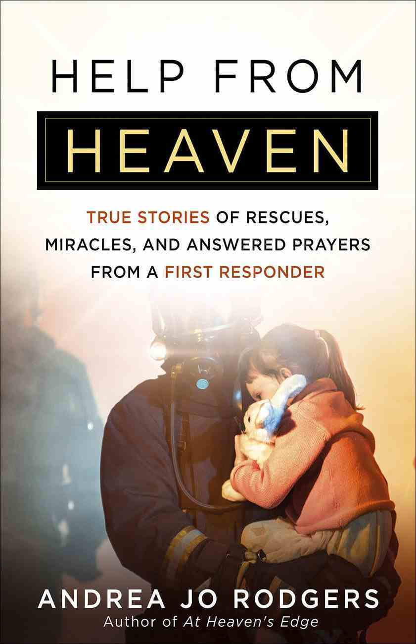 Help From Heaven: True Stories of Rescues, Miracles, and Answered Prayers From a First Responder Paperback