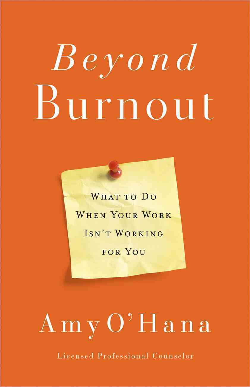 Beyond Burnout: What to Do When Your Work Isn't Working For You Paperback