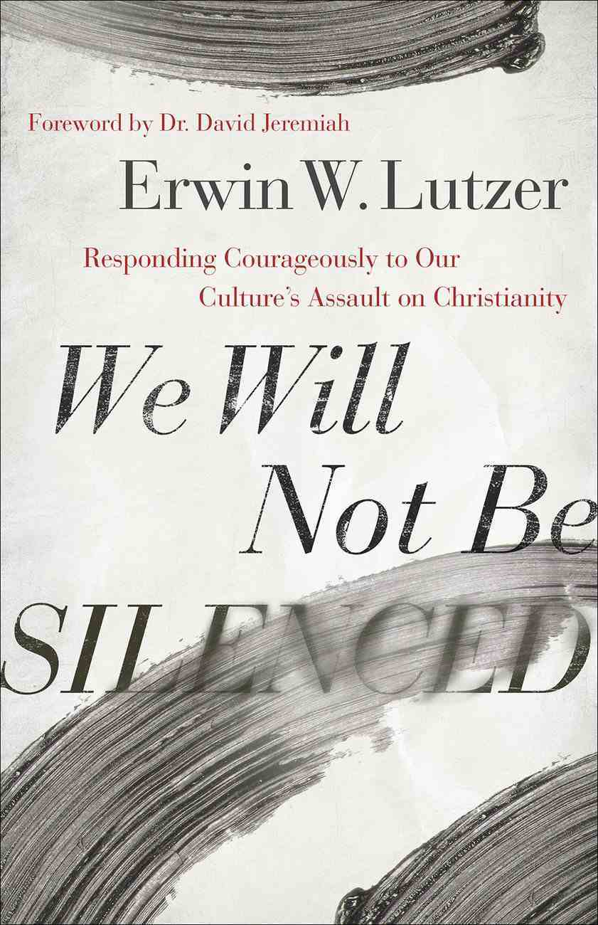 We Will Not Be Silenced: Taking a Stand Against Our Culture's Assault on Christianity Paperback