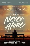 You Are Never Alone: Trust in the Miracle of God's Presence and Power (Study Guide) Paperback
