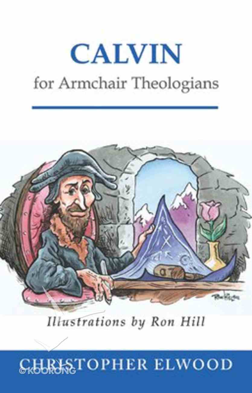 Calvin For Armchair Theologians (Armchair Theologians Series) Paperback