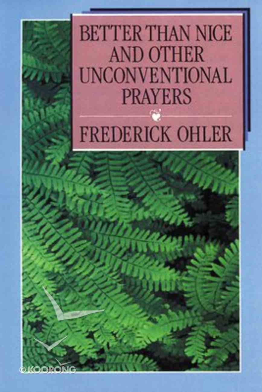 Better Than Nice and Other Unconventional Prayers Paperback
