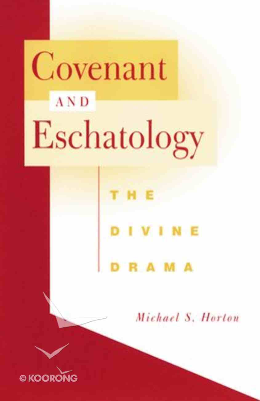 Covenant and Eschatology: The Divine Drama Paperback