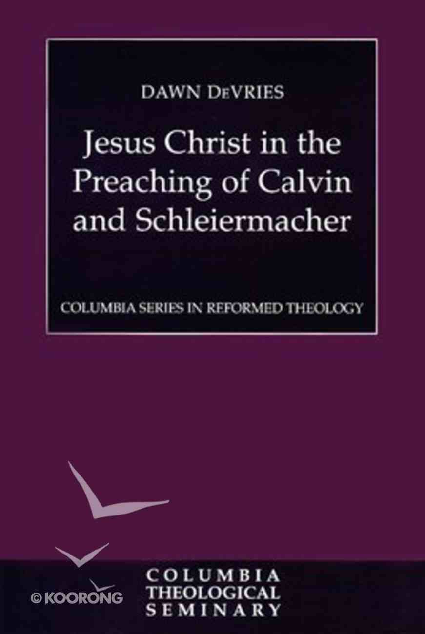 Jesus Christ in the Preaching of Calvin and Schleiermacher (Colmubia Series In Reformed Theology) Paperback