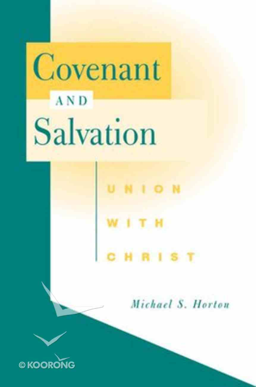 Covenant and Salvation: Union With Christ Paperback