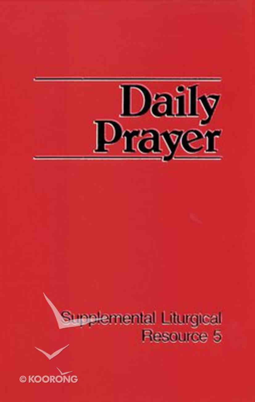Daily Prayer (#05 in Supplemental Liturgical Resource Series) Paperback