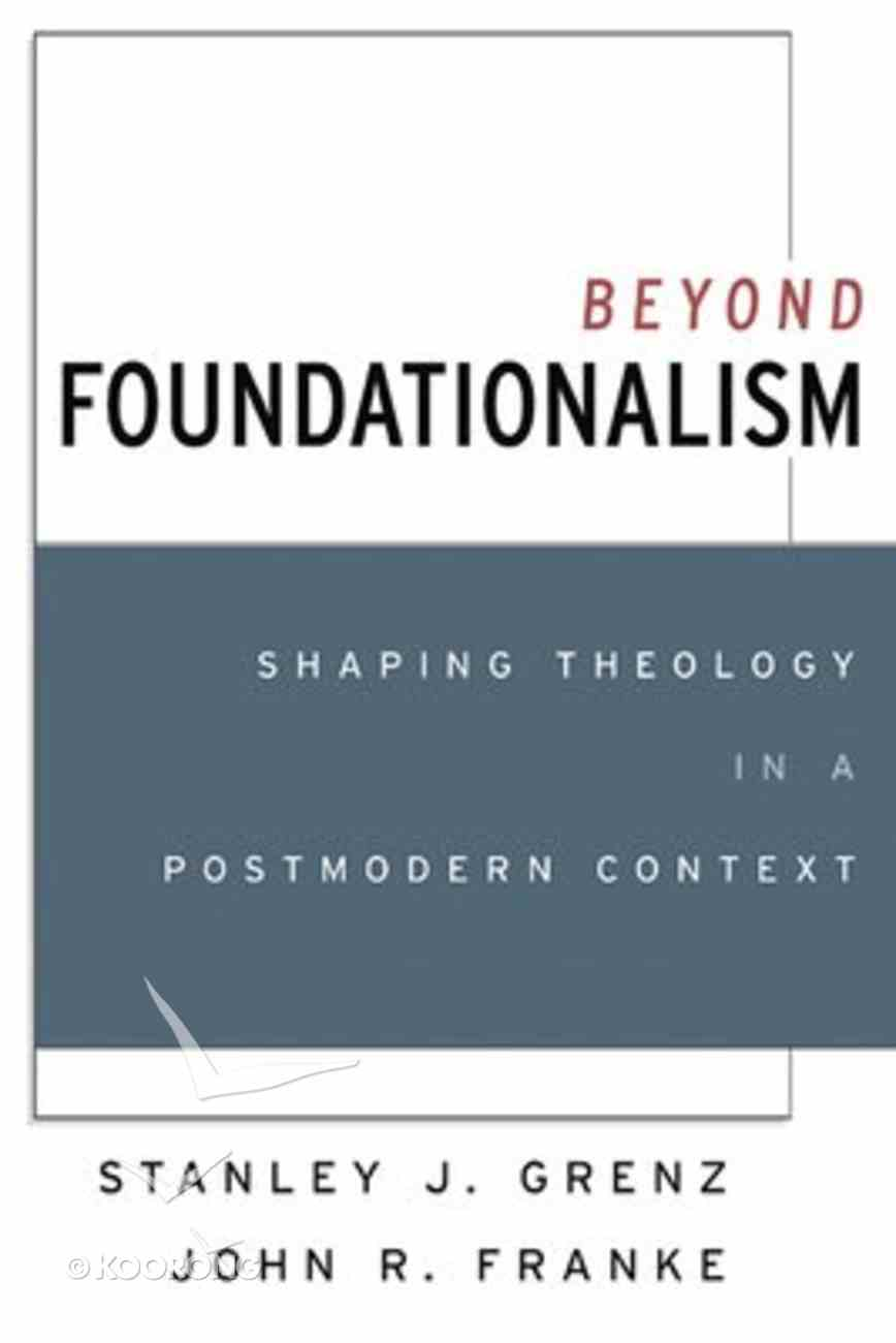 Beyond Foundationalism: Shaping Theology in a Postmodern Context Paperback