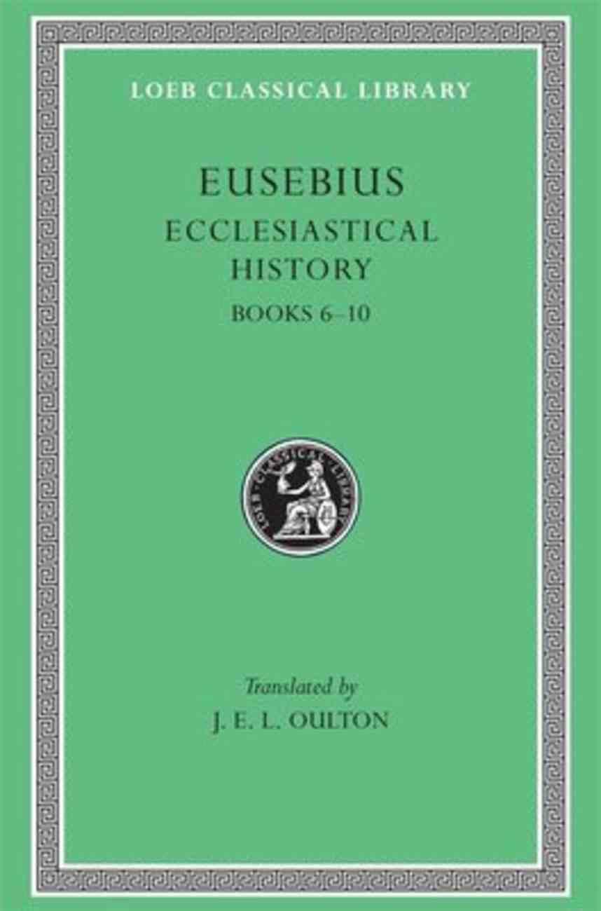 Eusebius: Ecclesiastical History (Books 6-10) (Loeb Classical Series) Hardback