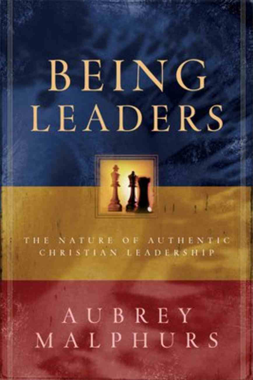 Being Leaders: The Nature of Authentic Christian Leadership Paperback