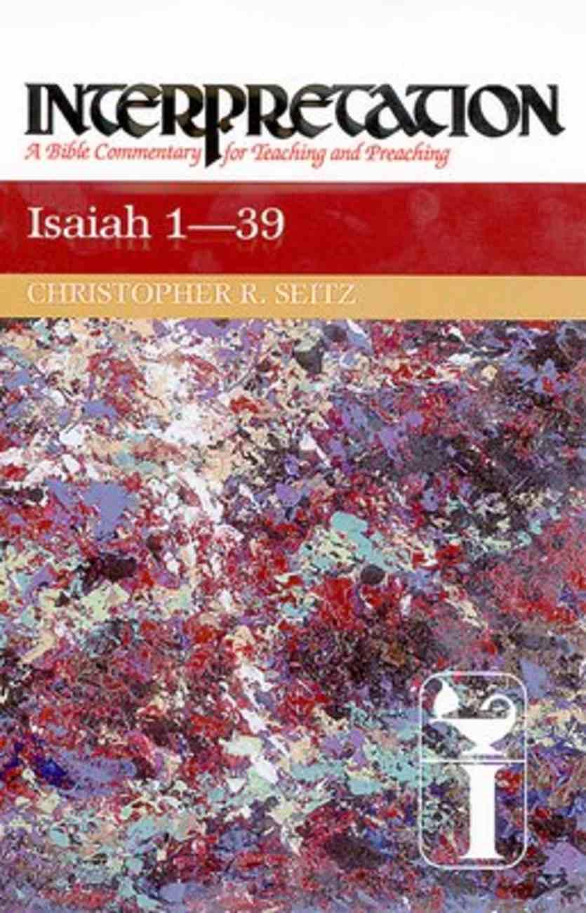 Isaiah 1-39 (Interpretation Bible Commentaries Series) Hardback
