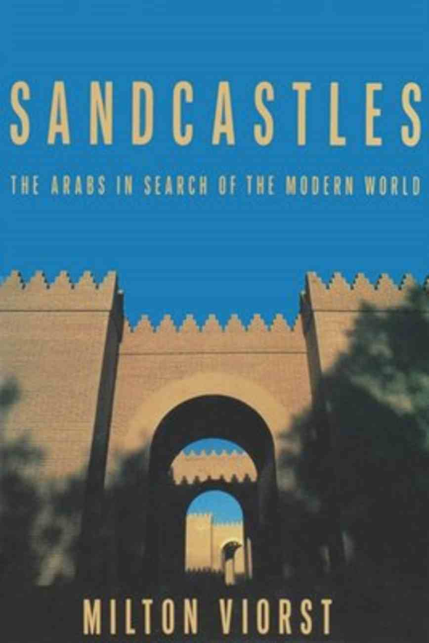 Sandcastles: Arabs in Search of the Modern World Paperback