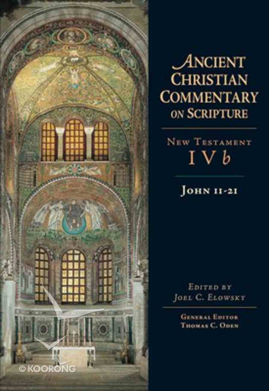 Accs NT: John 11-21 (Ancient Christian Commentary On Scripture: New Testament Series) Hardback